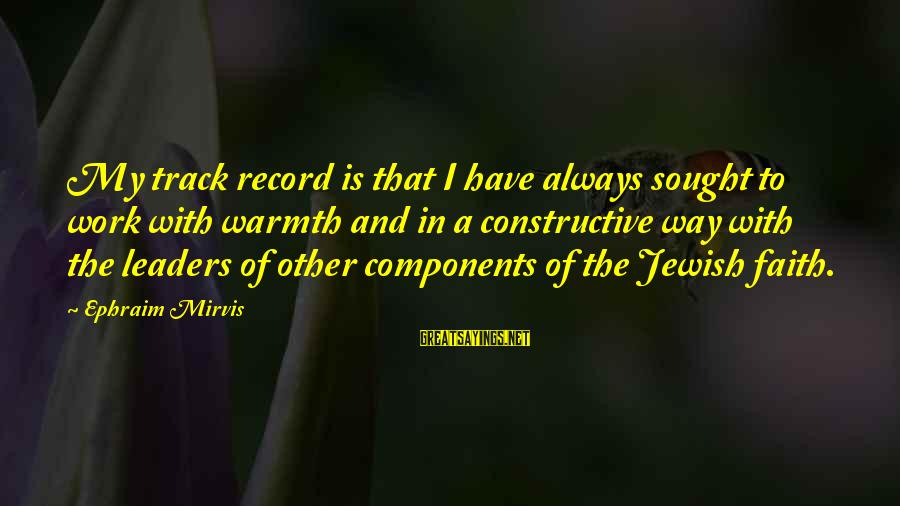 Ephraim Sayings By Ephraim Mirvis: My track record is that I have always sought to work with warmth and in