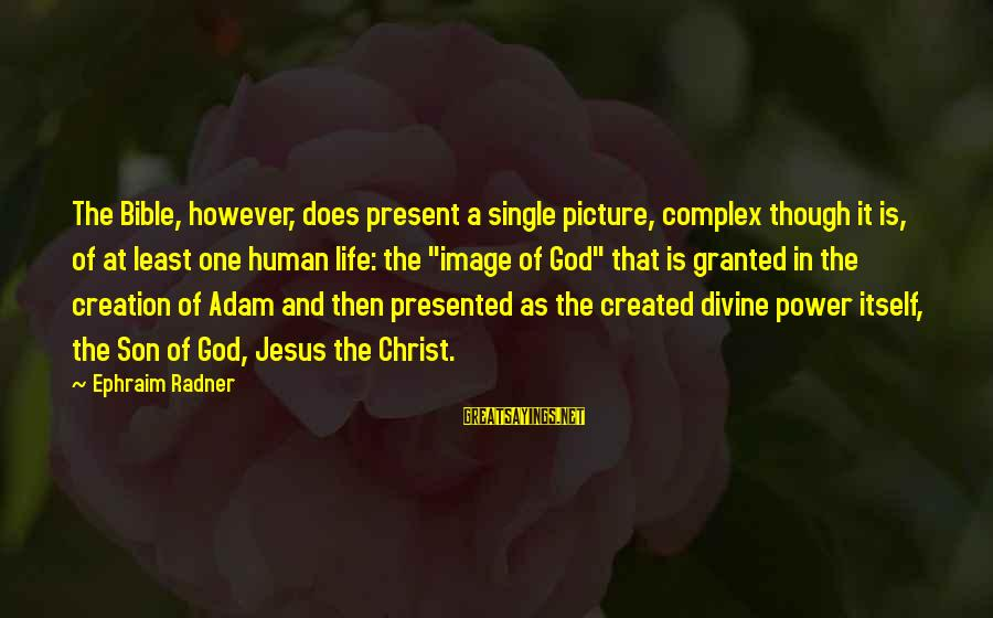 Ephraim Sayings By Ephraim Radner: The Bible, however, does present a single picture, complex though it is, of at least
