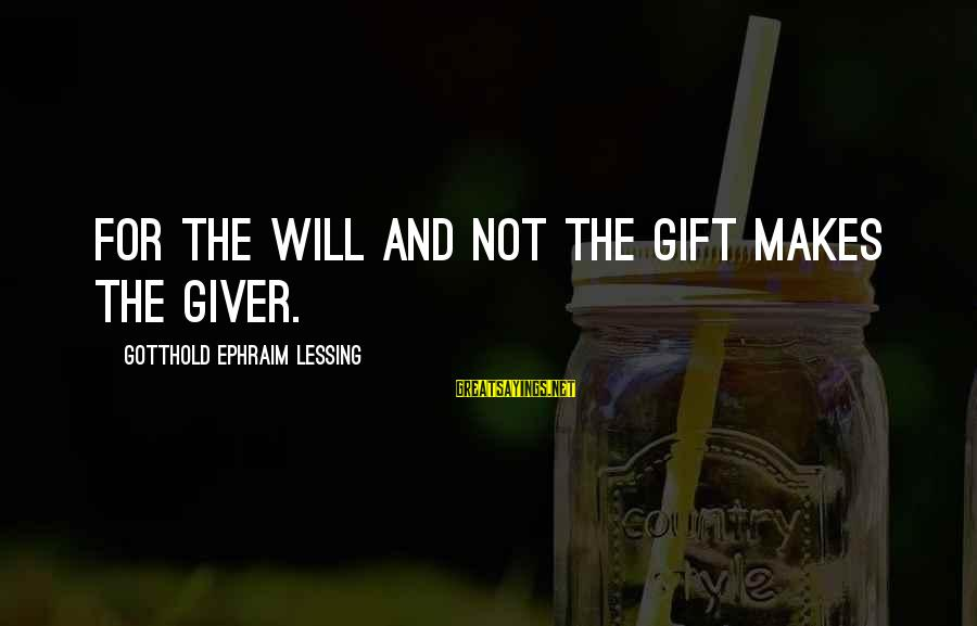 Ephraim Sayings By Gotthold Ephraim Lessing: For the will and not the gift makes the giver.