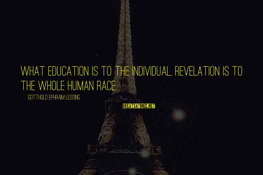 Ephraim Sayings By Gotthold Ephraim Lessing: What education is to the individual, revelation is to the whole human race.