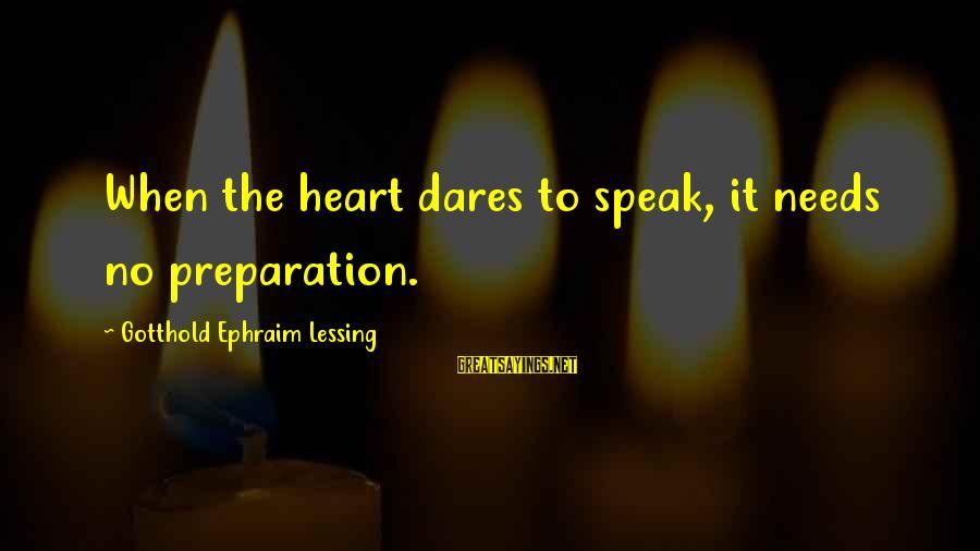 Ephraim Sayings By Gotthold Ephraim Lessing: When the heart dares to speak, it needs no preparation.