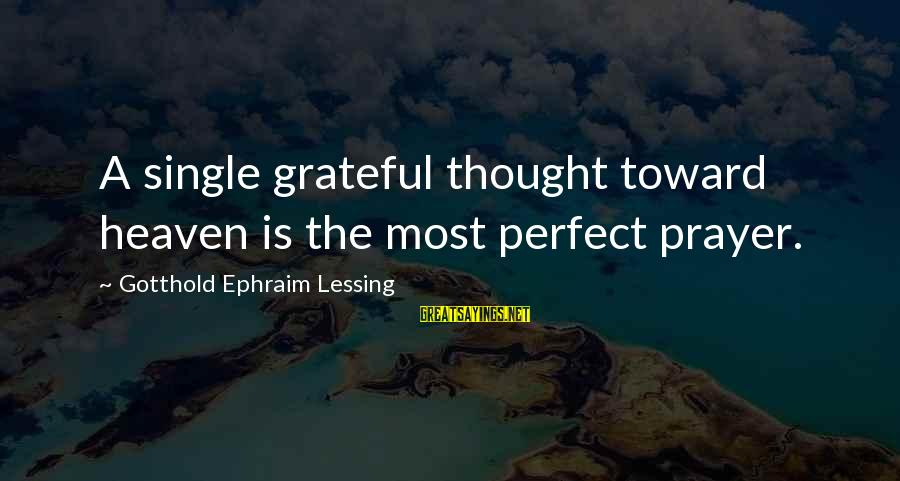 Ephraim Sayings By Gotthold Ephraim Lessing: A single grateful thought toward heaven is the most perfect prayer.
