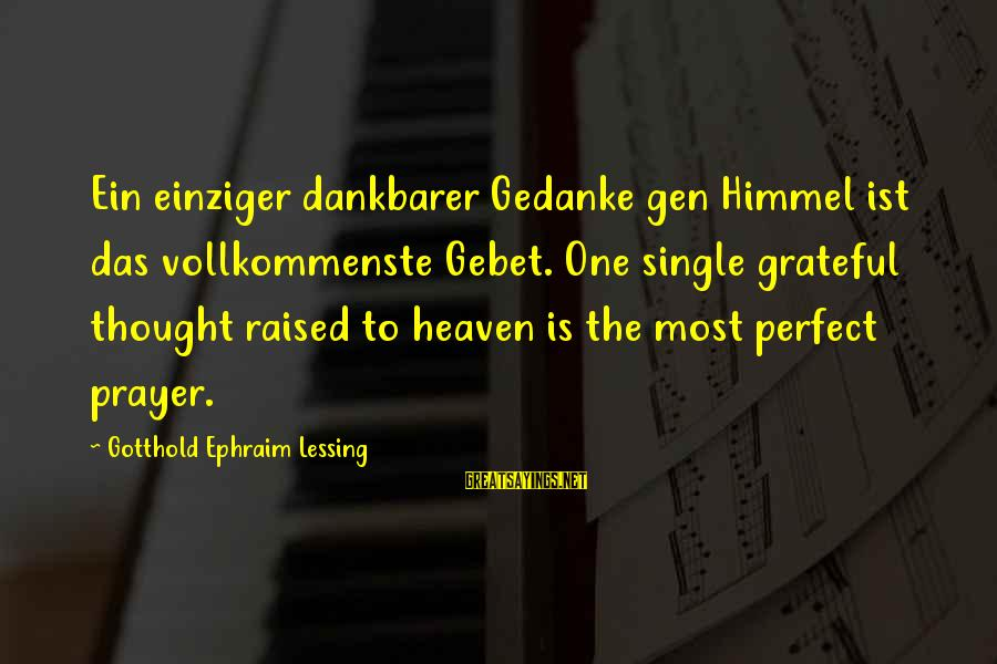 Ephraim Sayings By Gotthold Ephraim Lessing: Ein einziger dankbarer Gedanke gen Himmel ist das vollkommenste Gebet. One single grateful thought raised