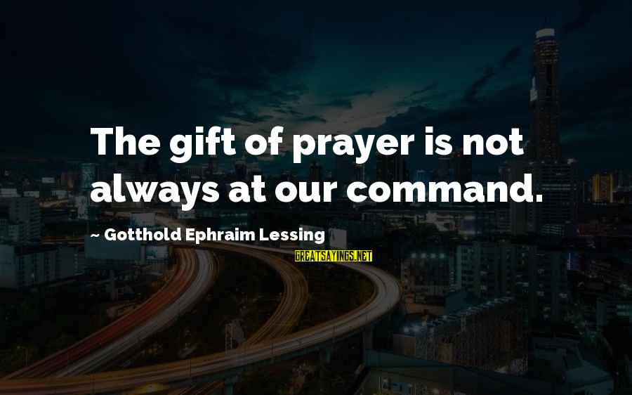 Ephraim Sayings By Gotthold Ephraim Lessing: The gift of prayer is not always at our command.