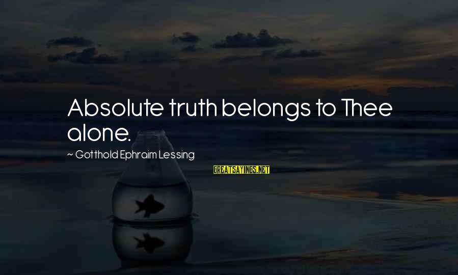 Ephraim Sayings By Gotthold Ephraim Lessing: Absolute truth belongs to Thee alone.