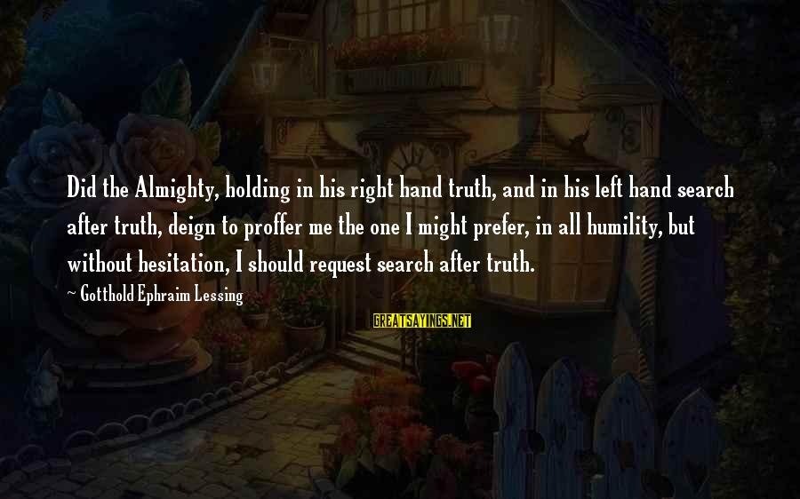 Ephraim Sayings By Gotthold Ephraim Lessing: Did the Almighty, holding in his right hand truth, and in his left hand search