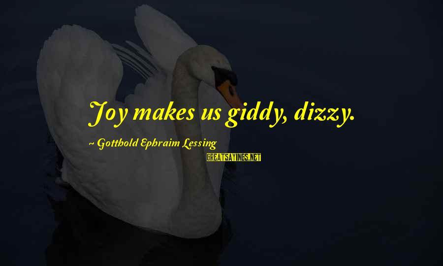 Ephraim Sayings By Gotthold Ephraim Lessing: Joy makes us giddy, dizzy.