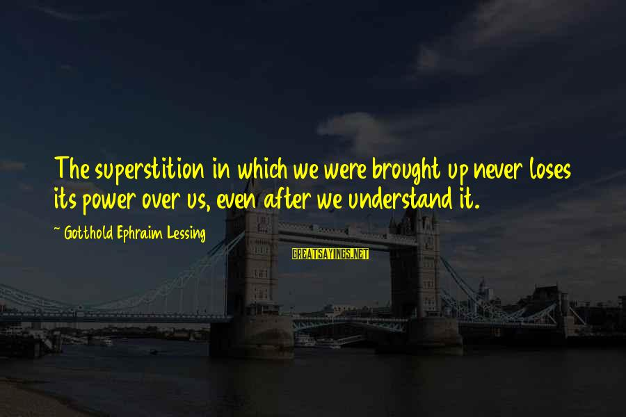 Ephraim Sayings By Gotthold Ephraim Lessing: The superstition in which we were brought up never loses its power over us, even