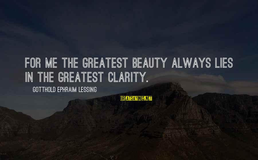 Ephraim Sayings By Gotthold Ephraim Lessing: For me the greatest beauty always lies in the greatest clarity.