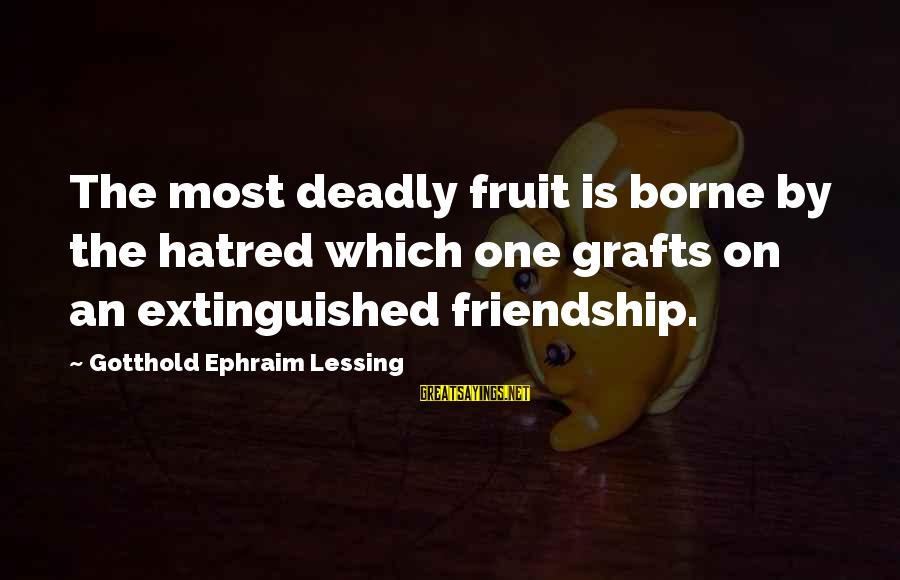 Ephraim Sayings By Gotthold Ephraim Lessing: The most deadly fruit is borne by the hatred which one grafts on an extinguished