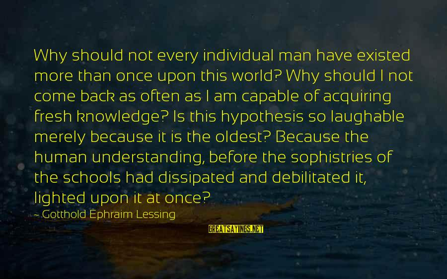 Ephraim Sayings By Gotthold Ephraim Lessing: Why should not every individual man have existed more than once upon this world? Why