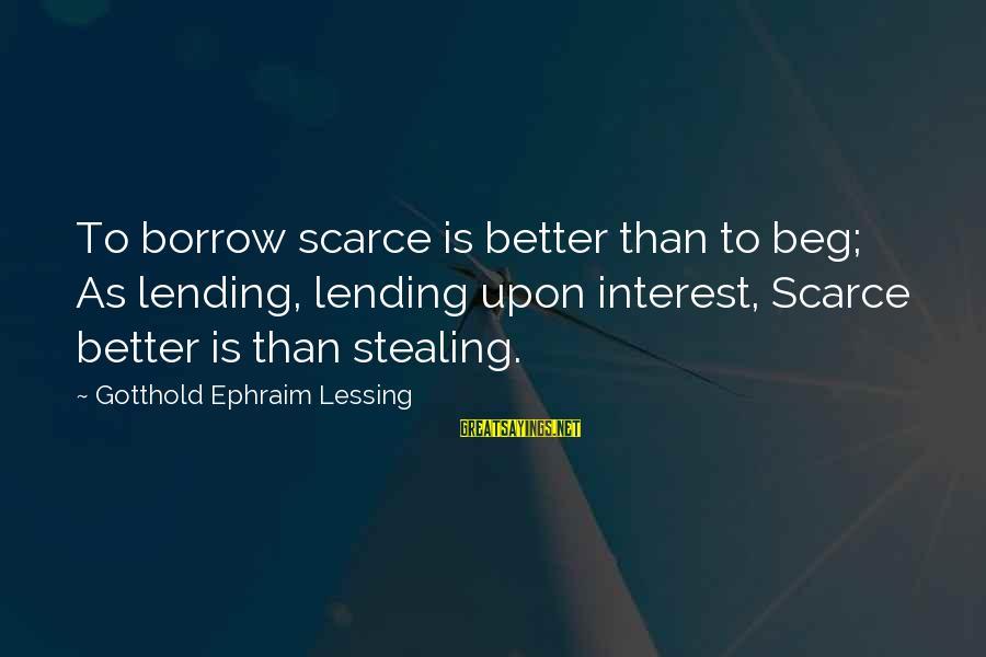 Ephraim Sayings By Gotthold Ephraim Lessing: To borrow scarce is better than to beg; As lending, lending upon interest, Scarce better
