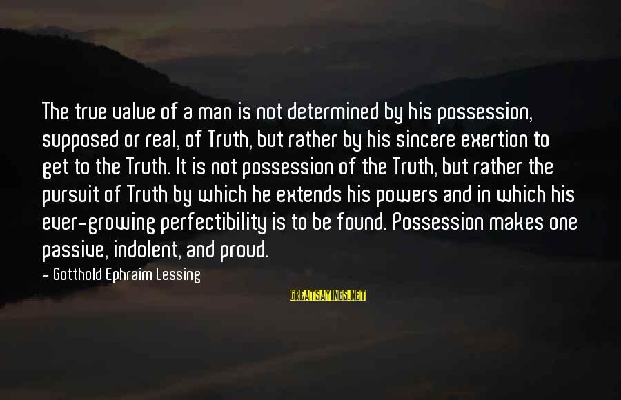 Ephraim Sayings By Gotthold Ephraim Lessing: The true value of a man is not determined by his possession, supposed or real,