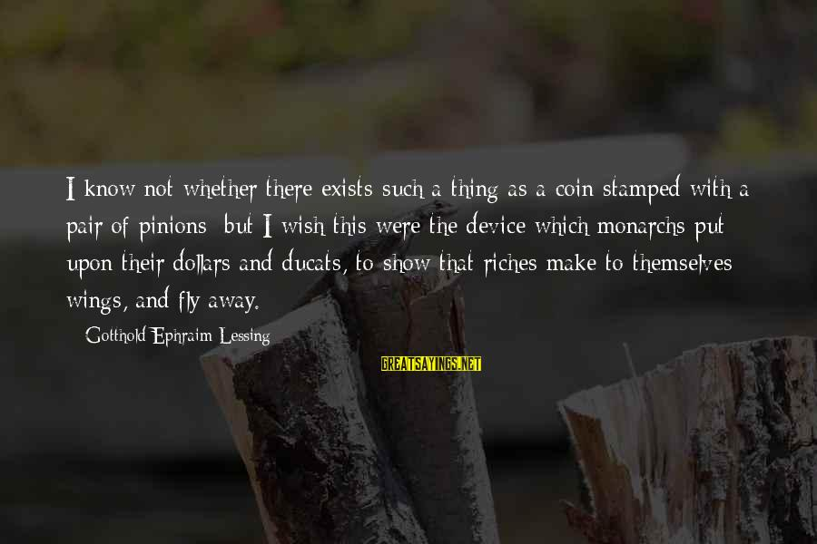 Ephraim Sayings By Gotthold Ephraim Lessing: I know not whether there exists such a thing as a coin stamped with a