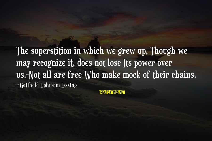 Ephraim Sayings By Gotthold Ephraim Lessing: The superstition in which we grew up, Though we may recognize it, does not lose