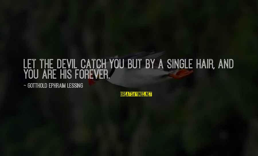 Ephraim Sayings By Gotthold Ephraim Lessing: Let the devil catch you but by a single hair, and you are his forever.
