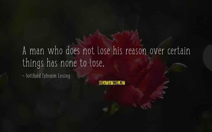 Ephraim Sayings By Gotthold Ephraim Lessing: A man who does not lose his reason over certain things has none to lose.