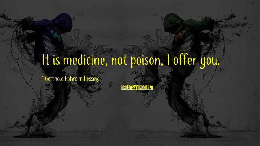 Ephraim Sayings By Gotthold Ephraim Lessing: It is medicine, not poison, I offer you.