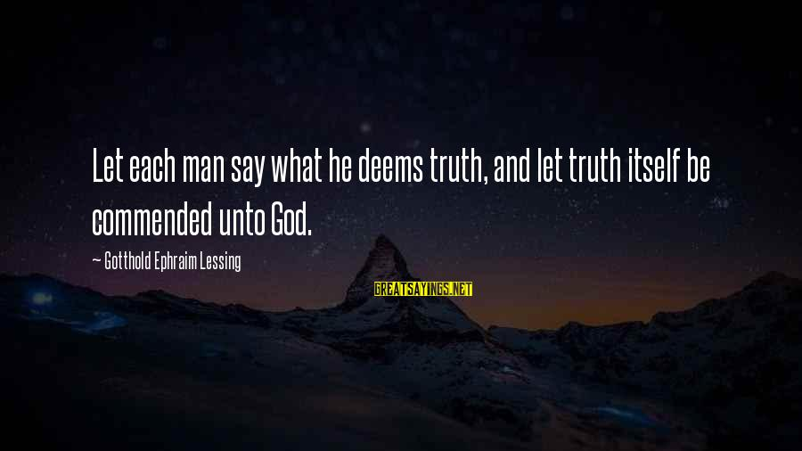 Ephraim Sayings By Gotthold Ephraim Lessing: Let each man say what he deems truth, and let truth itself be commended unto