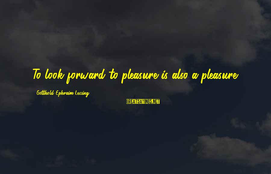 Ephraim Sayings By Gotthold Ephraim Lessing: To look forward to pleasure is also a pleasure.