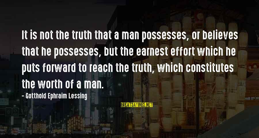 Ephraim Sayings By Gotthold Ephraim Lessing: It is not the truth that a man possesses, or believes that he possesses, but