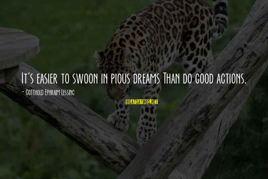 Ephraim Sayings By Gotthold Ephraim Lessing: It's easier to swoon in pious dreams Than do good actions.