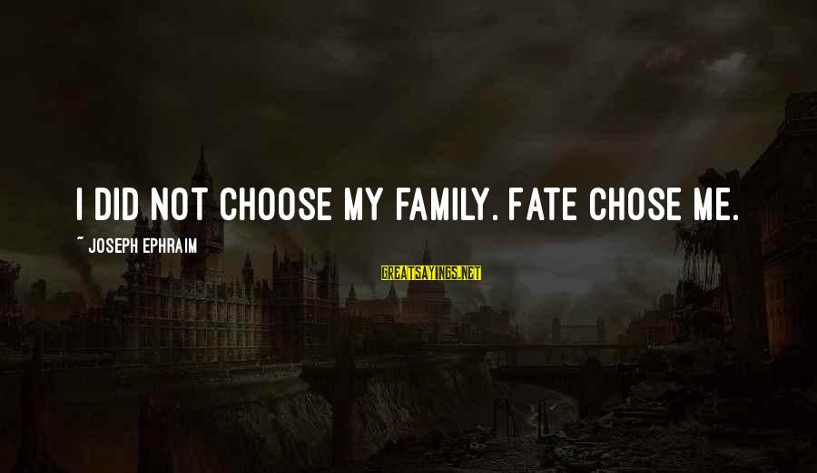 Ephraim Sayings By Joseph Ephraim: I did not choose my family. Fate chose me.