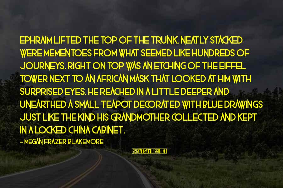 Ephraim Sayings By Megan Frazer Blakemore: Ephraim lifted the top of the trunk. Neatly stacked were mementoes from what seemed like