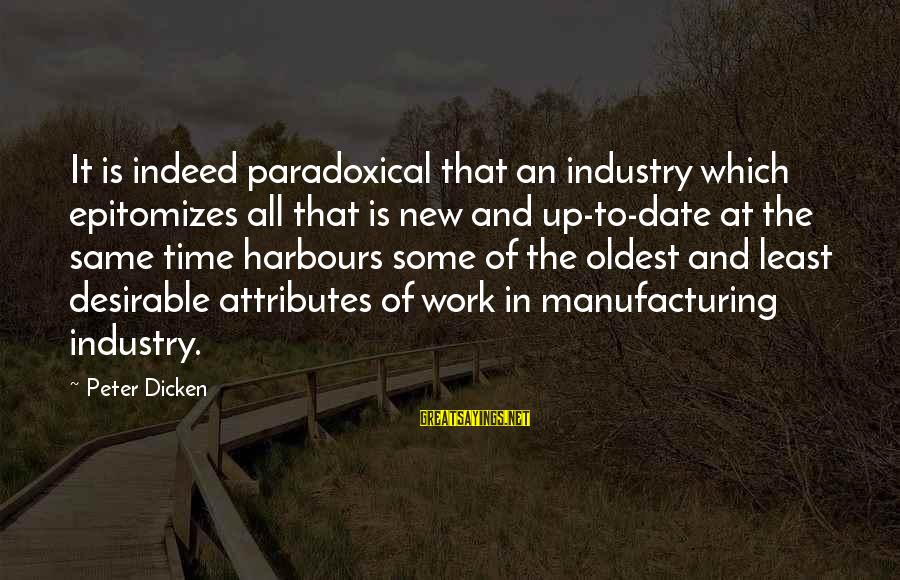Epitomizes Sayings By Peter Dicken: It is indeed paradoxical that an industry which epitomizes all that is new and up-to-date