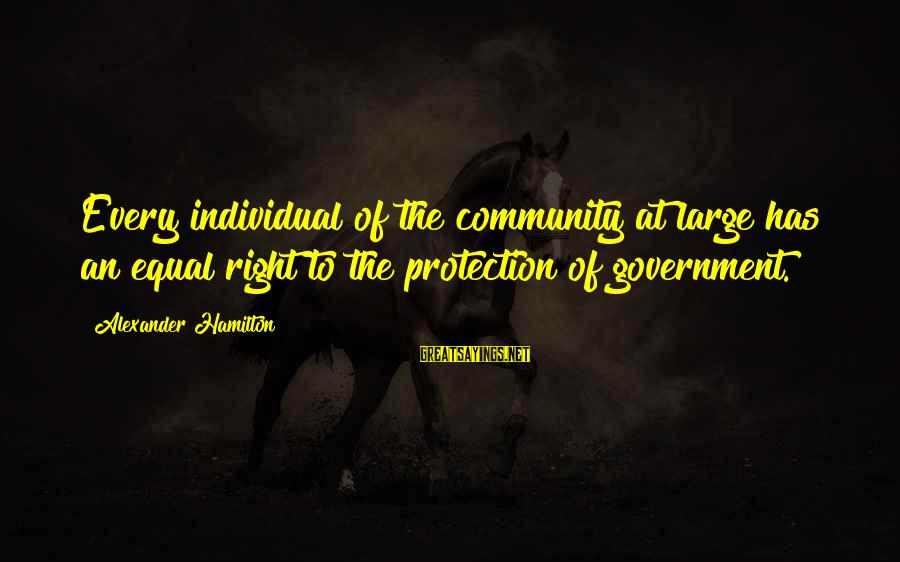 Equal Protection Sayings By Alexander Hamilton: Every individual of the community at large has an equal right to the protection of