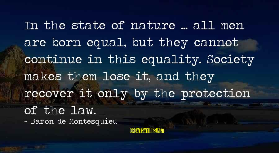 Equal Protection Sayings By Baron De Montesquieu: In the state of nature ... all men are born equal, but they cannot continue