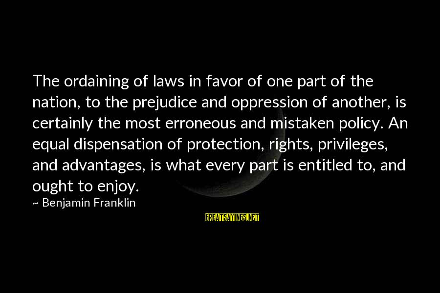 Equal Protection Sayings By Benjamin Franklin: The ordaining of laws in favor of one part of the nation, to the prejudice