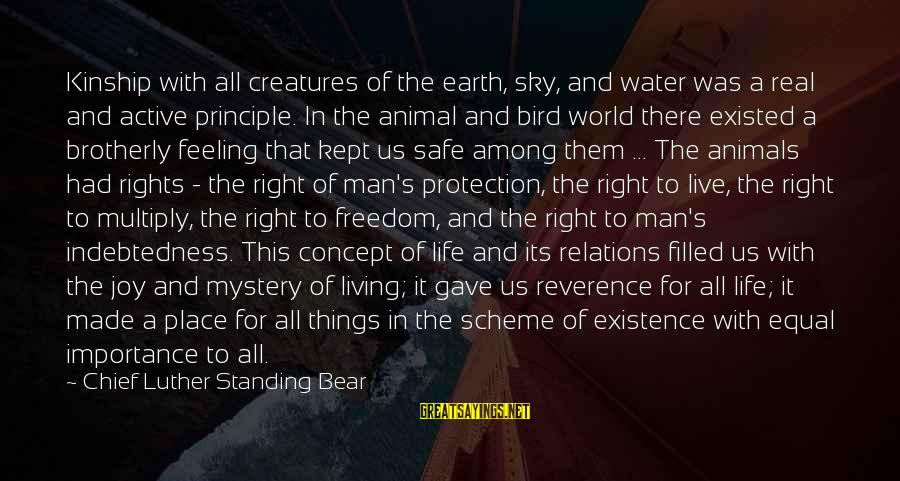 Equal Protection Sayings By Chief Luther Standing Bear: Kinship with all creatures of the earth, sky, and water was a real and active