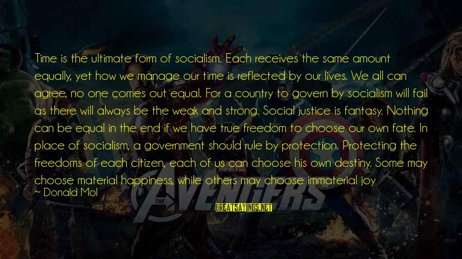 Equal Protection Sayings By Donald Mol: Time is the ultimate form of socialism. Each receives the same amount equally, yet how