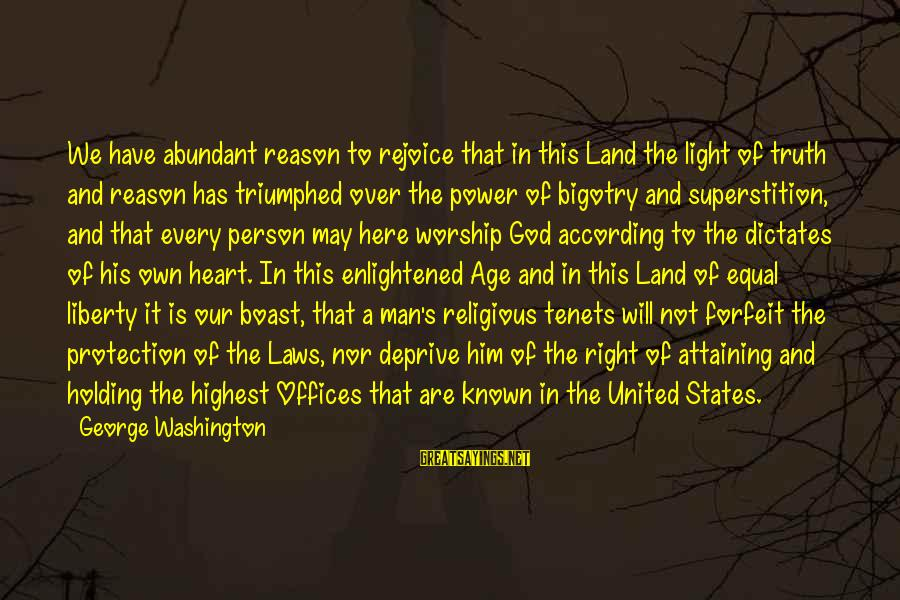 Equal Protection Sayings By George Washington: We have abundant reason to rejoice that in this Land the light of truth and