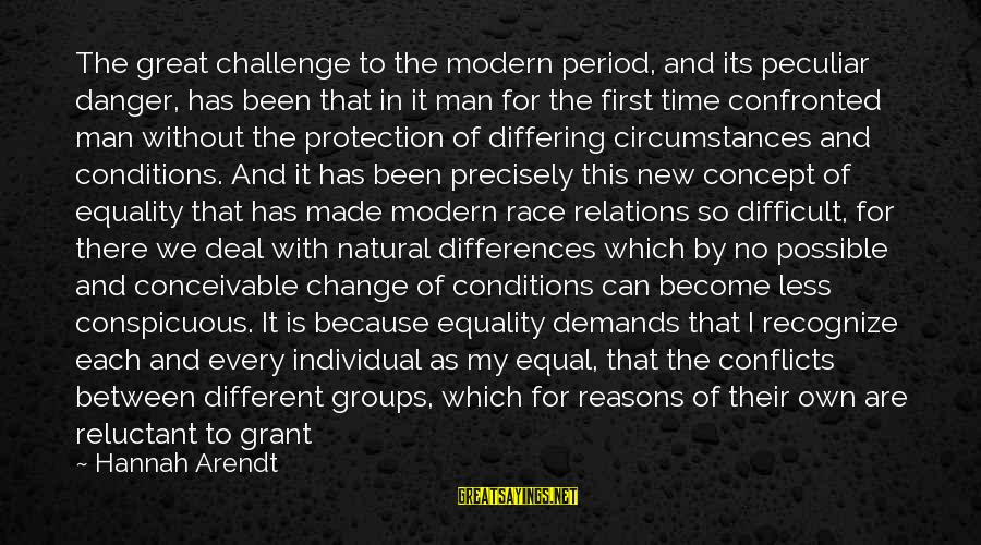 Equal Protection Sayings By Hannah Arendt: The great challenge to the modern period, and its peculiar danger, has been that in