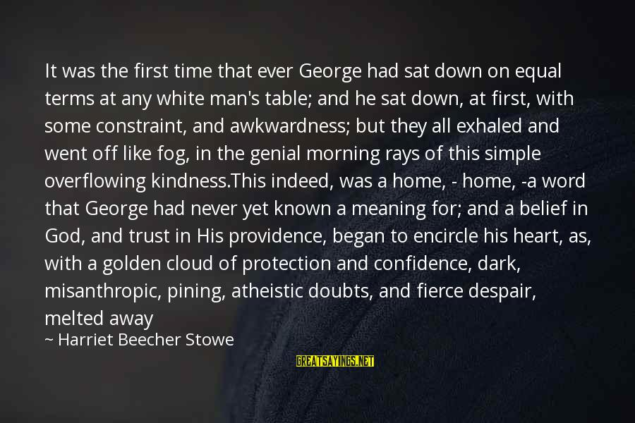 Equal Protection Sayings By Harriet Beecher Stowe: It was the first time that ever George had sat down on equal terms at