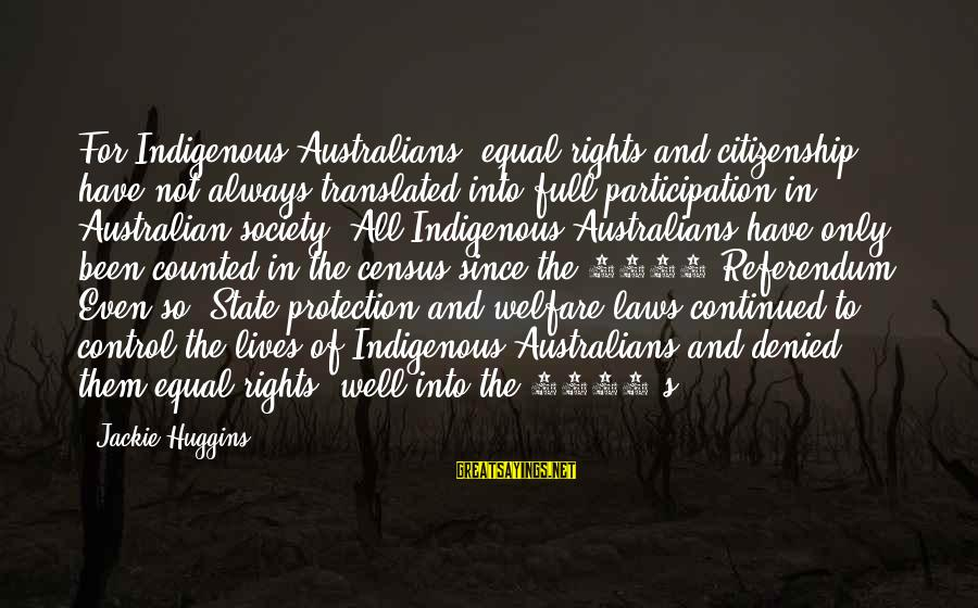 Equal Protection Sayings By Jackie Huggins: For Indigenous Australians, equal rights and citizenship have not always translated into full participation in
