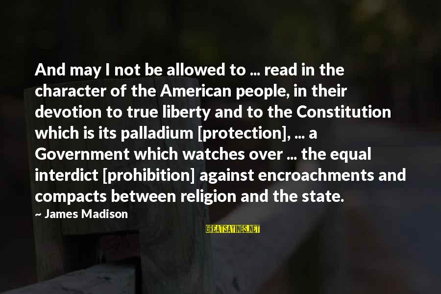 Equal Protection Sayings By James Madison: And may I not be allowed to ... read in the character of the American