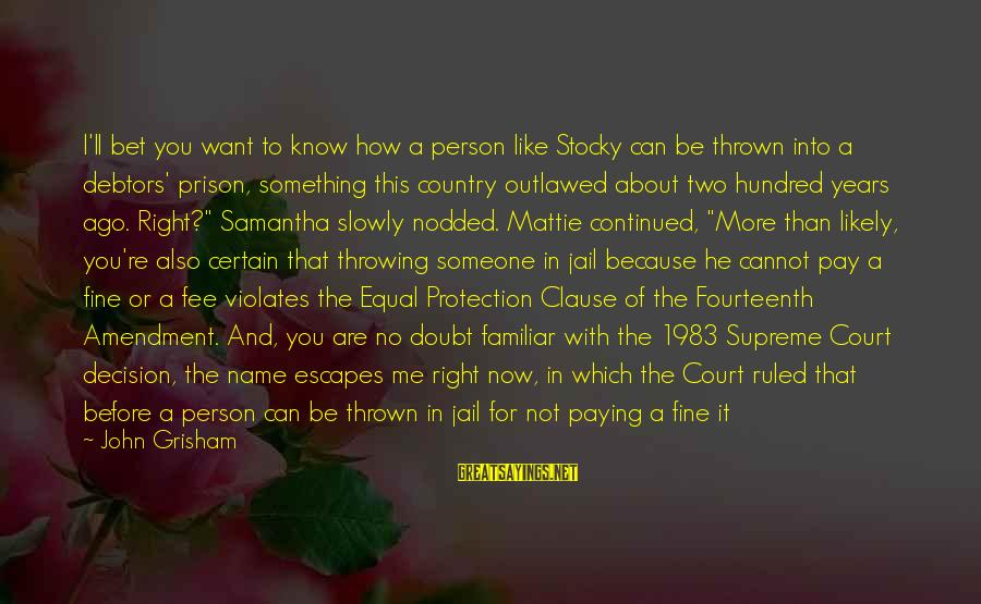 Equal Protection Sayings By John Grisham: I'll bet you want to know how a person like Stocky can be thrown into
