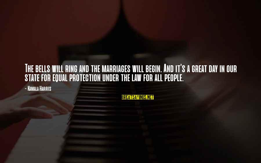 Equal Protection Sayings By Kamala Harris: The bells will ring and the marriages will begin. And it's a great day in