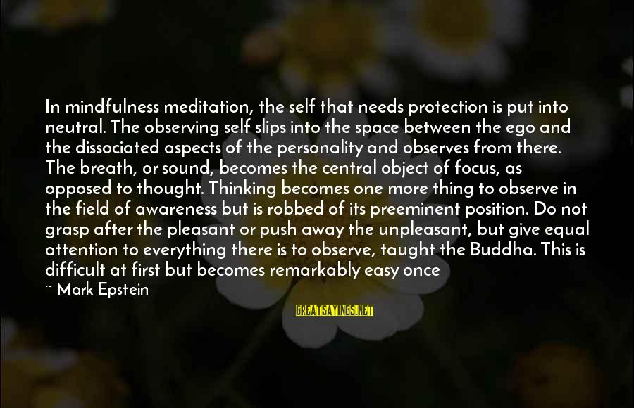 Equal Protection Sayings By Mark Epstein: In mindfulness meditation, the self that needs protection is put into neutral. The observing self