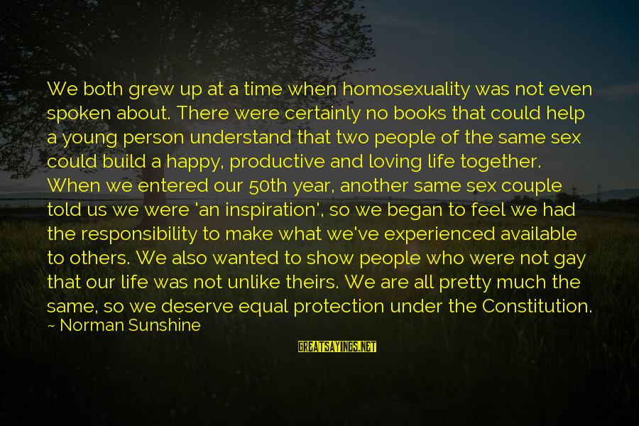 Equal Protection Sayings By Norman Sunshine: We both grew up at a time when homosexuality was not even spoken about. There
