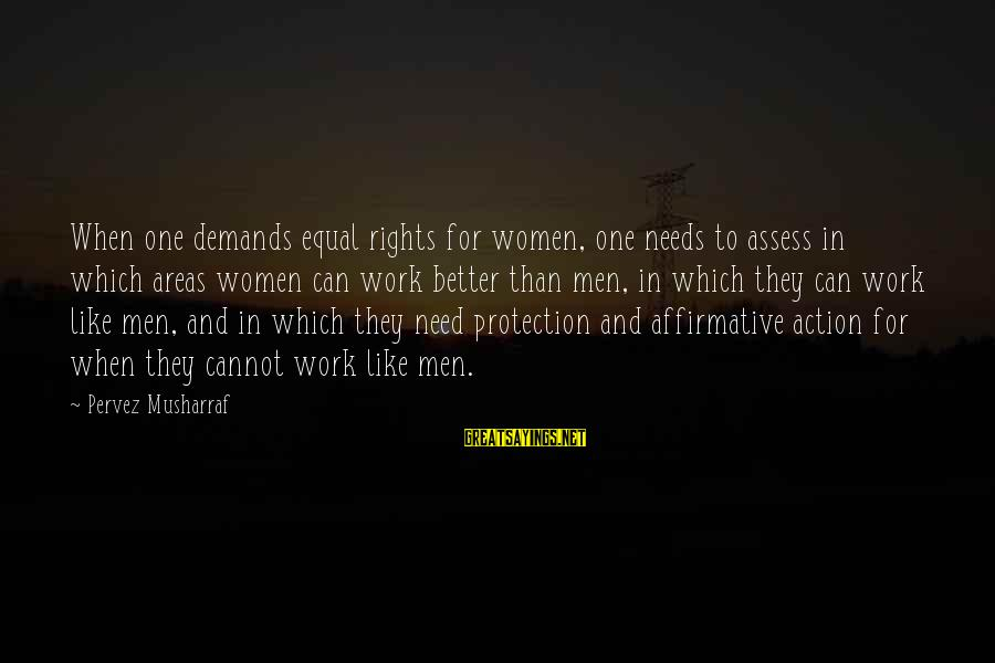 Equal Protection Sayings By Pervez Musharraf: When one demands equal rights for women, one needs to assess in which areas women