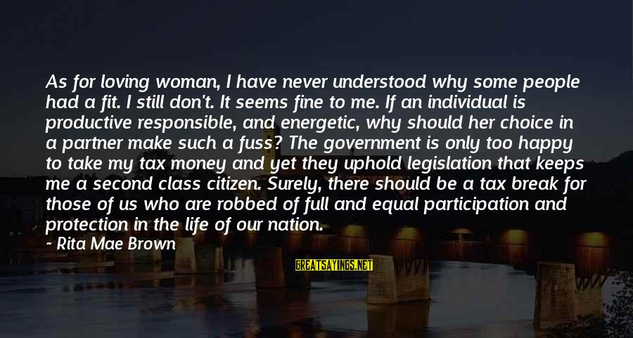 Equal Protection Sayings By Rita Mae Brown: As for loving woman, I have never understood why some people had a fit. I