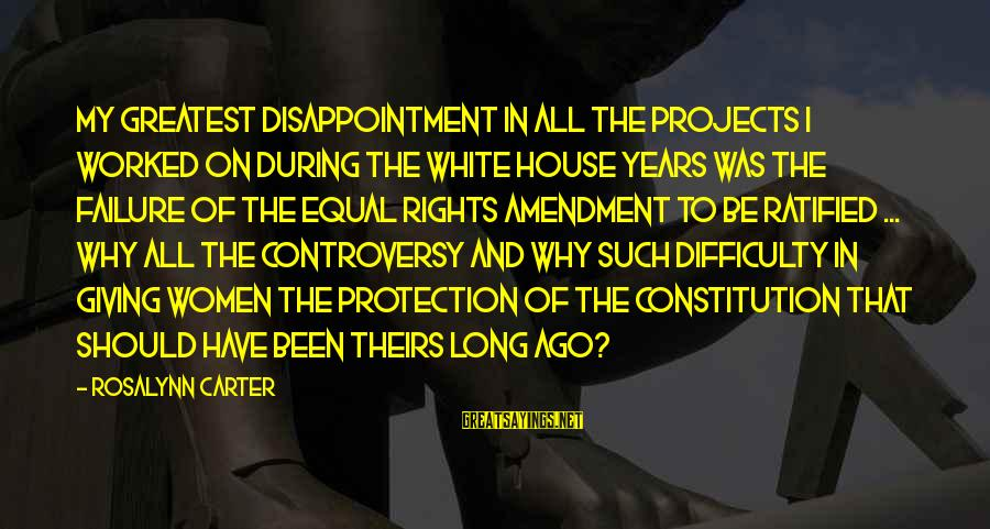 Equal Protection Sayings By Rosalynn Carter: My greatest disappointment in all the projects I worked on during the White House years