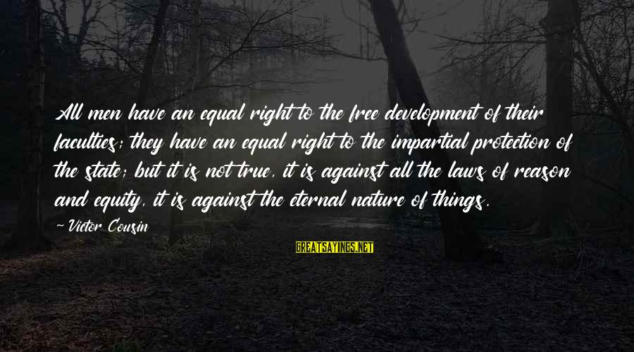 Equal Protection Sayings By Victor Cousin: All men have an equal right to the free development of their faculties; they have