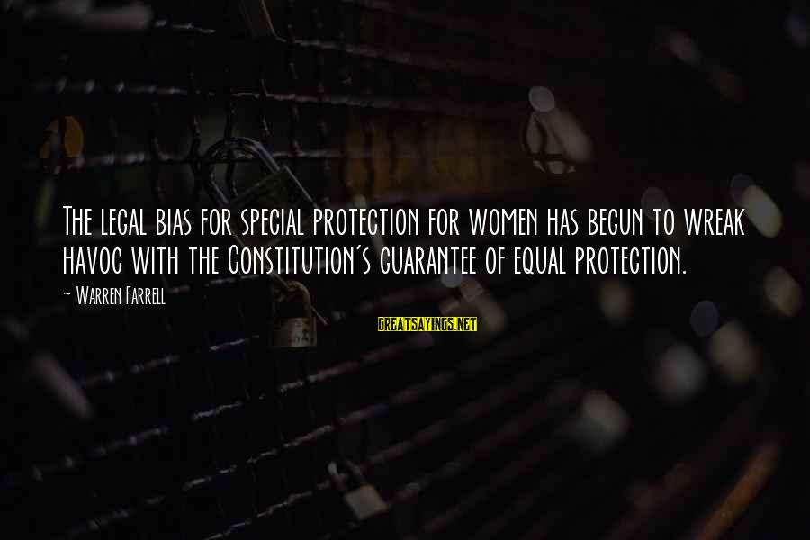 Equal Protection Sayings By Warren Farrell: The legal bias for special protection for women has begun to wreak havoc with the