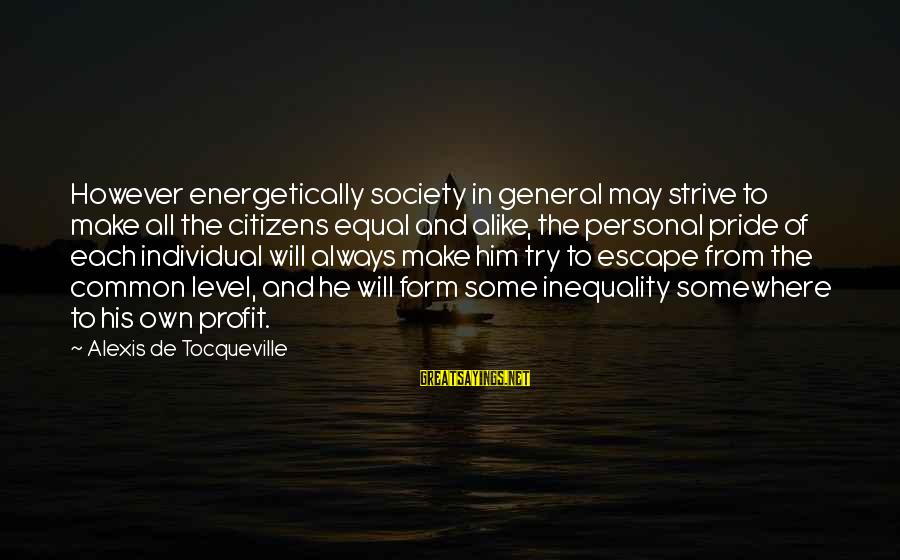 Equality In Society Sayings By Alexis De Tocqueville: However energetically society in general may strive to make all the citizens equal and alike,