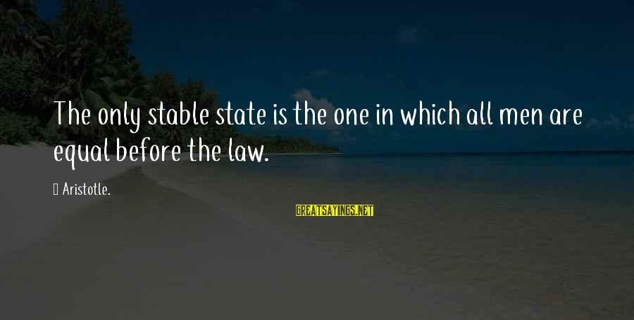 Equality In Society Sayings By Aristotle.: The only stable state is the one in which all men are equal before the
